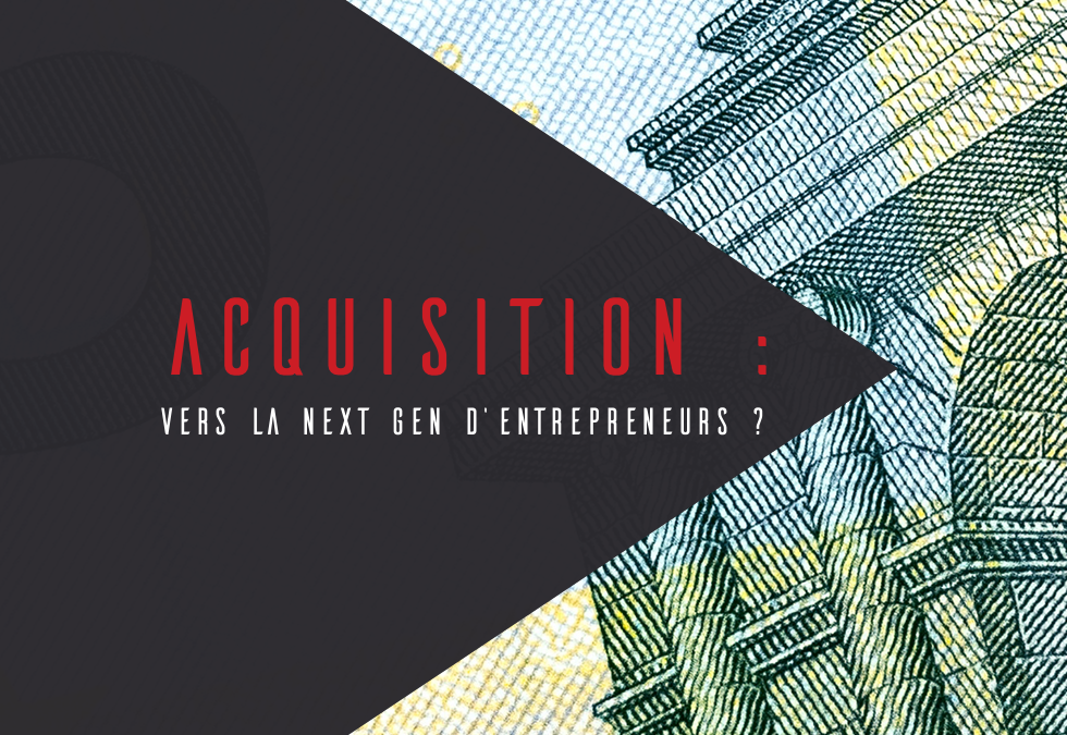 Acquisition : vers la Next Gen d'entrepreneurs ?