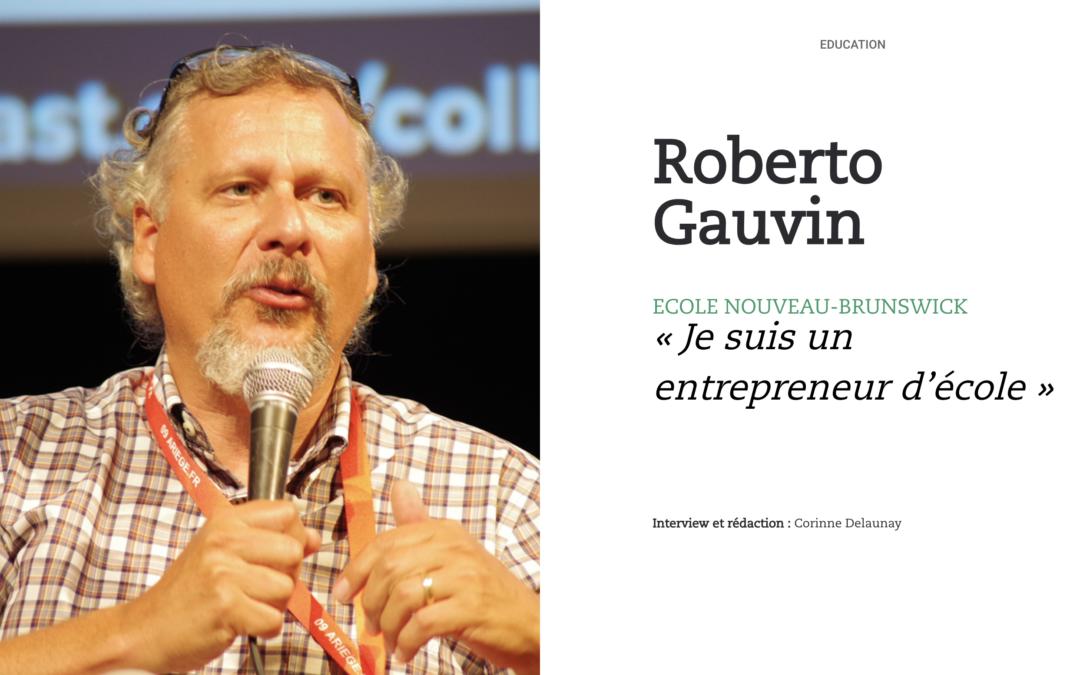 Roberto Gauvin, Ecole Nouveau-Brunswick : « Je suis un entrepreneur d'école »