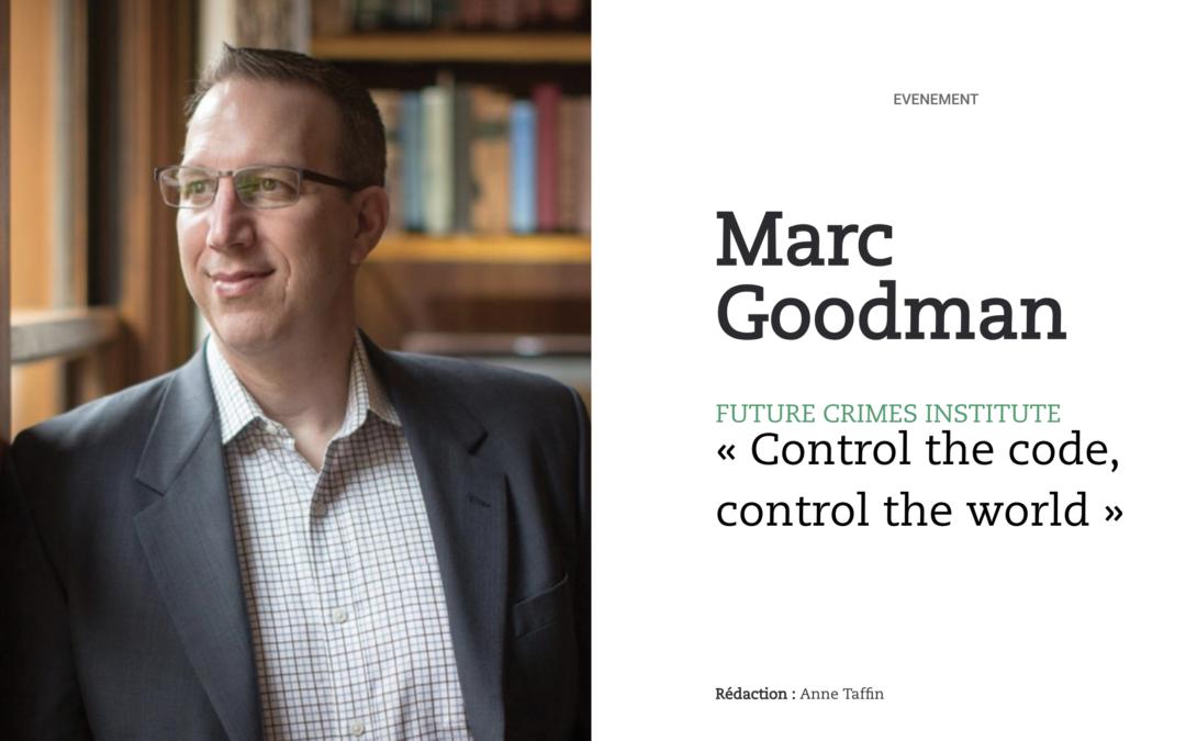 Marc Goodman, Future Crimes Institute: «control the code, control the world»