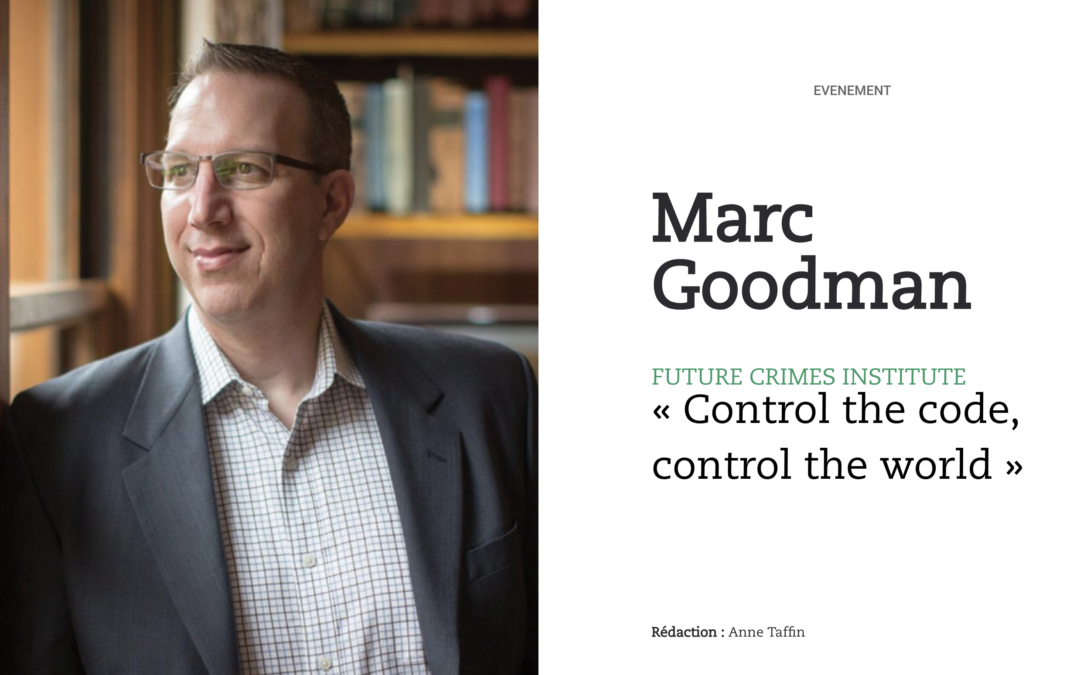 Marc Goodman, Future Crimes Institute : « control the code, control the world »